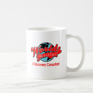World's Greatest E-Discovery Consultant Coffee Mug