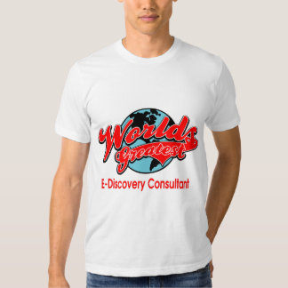 World's Greatest E-Discovery Consultant T-Shirt