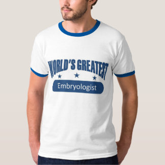 World's Greatest Embryologist T-shirts