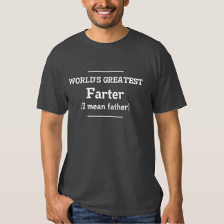 World's Greatest Farter. I mean farther Shirts