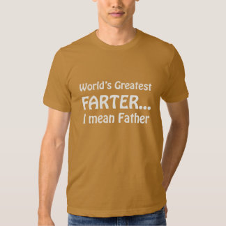 World's Greatest Farter... I Mean Father Tee Shirt