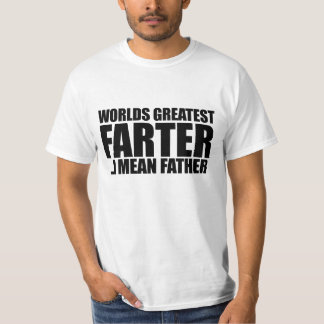 Worlds greatest Farter I mean father Tee Shirt