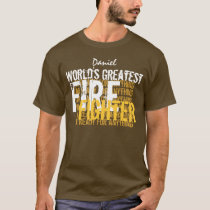 Worlds Greatest FIRE FIGHTER Custom Name A002 T-Shirt
