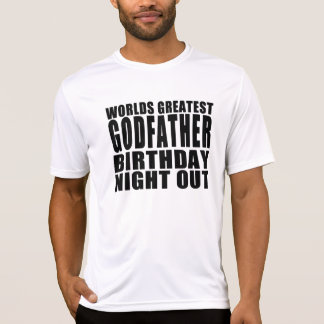 Worlds Greatest Godfather Birthday Night Out Tshirts