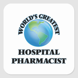 World's Greatest Hospital Pharmacist Square Sticker