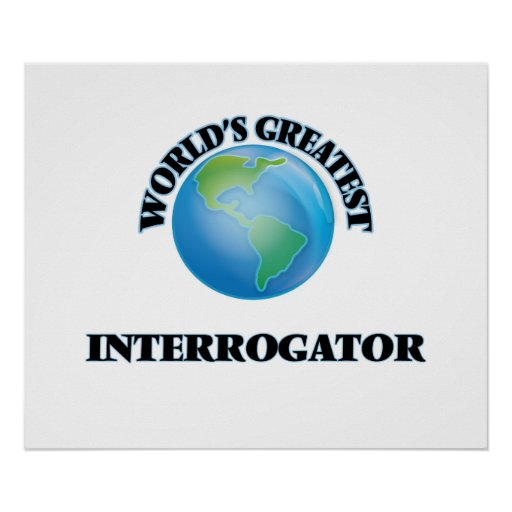 World's Greatest Interrogator Print