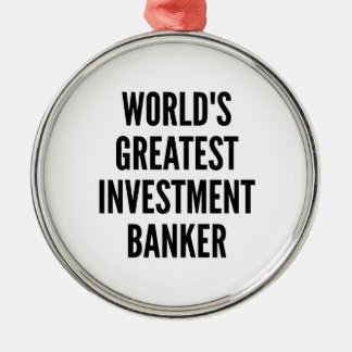 Worlds Greatest Investment Banker Metal Ornament