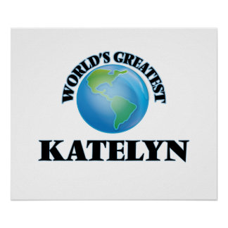 World's Greatest Katelyn Posters