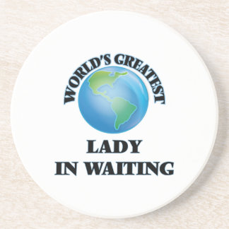 World's Greatest Lady In Waiting Coaster