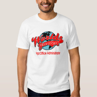 World's Greatest Legal Office Administrator Tee Shirts