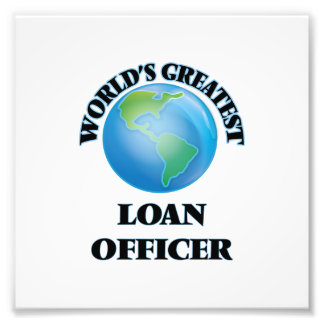 World's Greatest Loan Officer Photographic Print