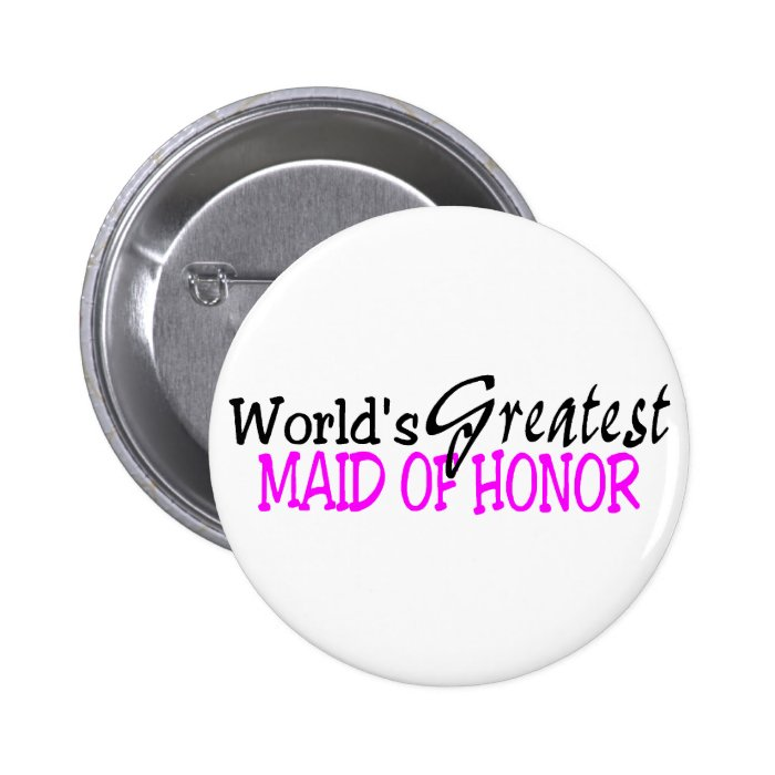Worlds Greatest Maid of Honor Button