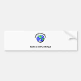 World's Greatest Manufacturing Engineer Bumper Stickers