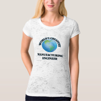 World's Greatest Manufacturing Engineer T Shirt