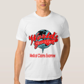 World's Greatest Medical Claims Examiner T Shirt