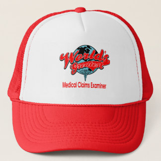 World's Greatest Medical Claims Examiner Trucker Hat