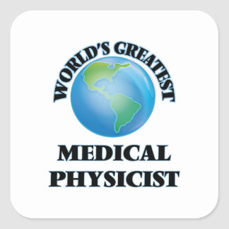 World's Greatest Medical Physicist Square Sticker