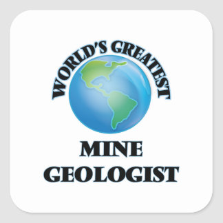 World's Greatest Mine Geologist Square Sticker
