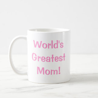 World's Greatest Mom! Coffee Mug