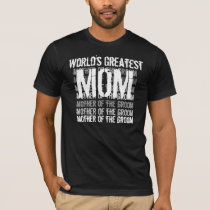 World's Greatest Mom - Mother of the Groom T-Shirt