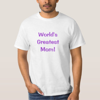 World's Greatest Mom! T-Shirt
