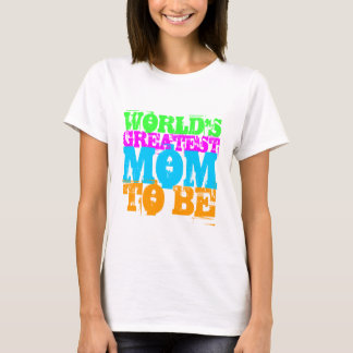 WORLD'S GREATEST MOM TO BE T-Shirt