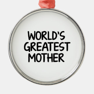 World's Greatest Mother Metal Ornament