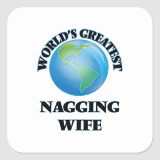 World's Greatest Nagging Wife Square Sticker
