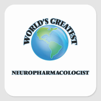 World's Greatest Neuropharmacologist Square Sticker