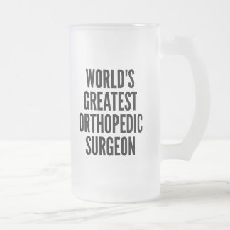 Worlds Greatest Orthopedic Surgeon 16 Oz Frosted Glass Beer Mug
