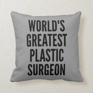 Worlds Greatest Plastic Surgeon Throw Pillow