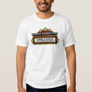 Worlds Greatest Public Relations Account Executive Tee Shirt