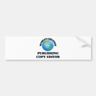 World's Greatest Publishing Copy Editor Car Bumper Sticker