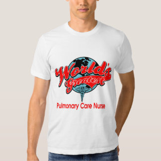 World's Greatest Pulmonary Care Nurse T-shirt