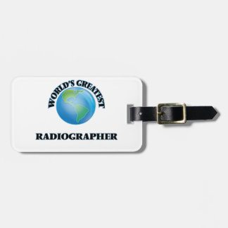 World's Greatest Radiographer Bag Tags