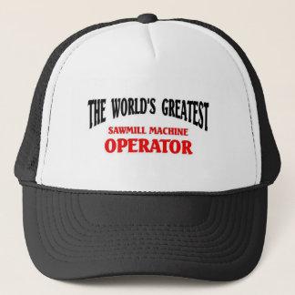 World's Greatest Sawmill Machine Operator Trucker Hat