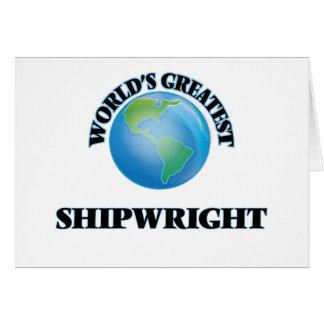 World's Greatest Shipwright Greeting Card