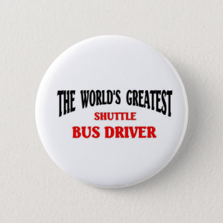 World's Greatest Shuttle Bus Driver Pinback Button