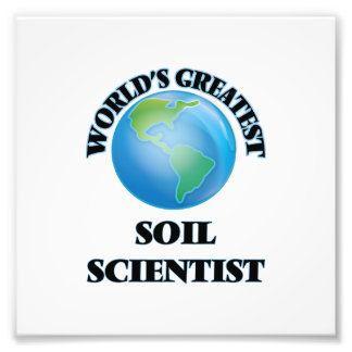 World's Greatest Soil Scientist Photo Print