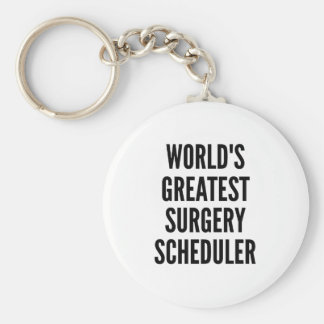 Worlds Greatest Surgery Scheduler Basic Round Button Keychain