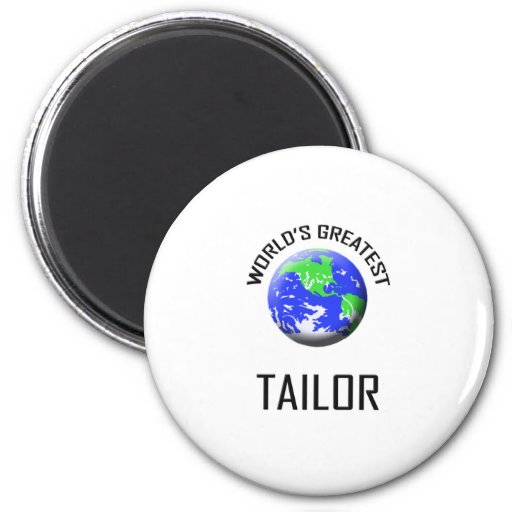 World's Greatest Tailor 2 Inch Round Magnet