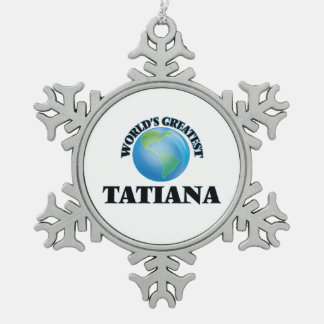 World's Greatest Tatiana Snowflake Pewter Christmas Ornament
