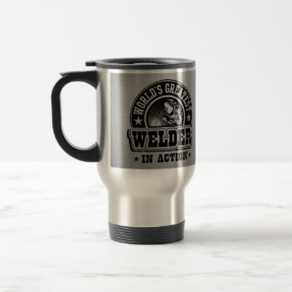 World's Greatest Welder In Action Travel Mug