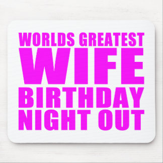 Worlds Greatest Wife Birthday Night Out Mouse Pad