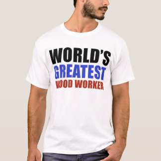 World's greatest wood worker T-Shirt
