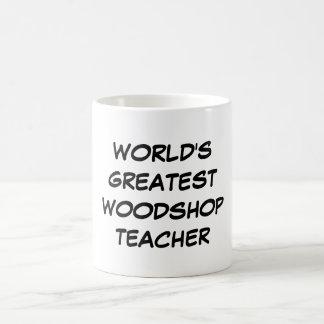 """World's Greatest Woodshop Teacher"" Mug"
