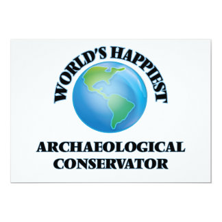 World's Happiest Archaeological Conservator 5x7 Paper Invitation Card