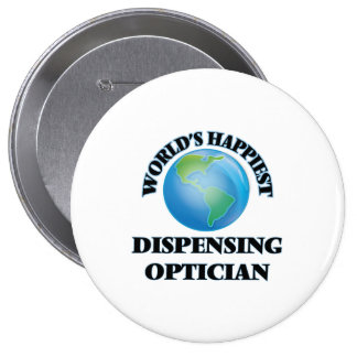 World's Happiest Dispensing Optician 4 Inch Round Button
