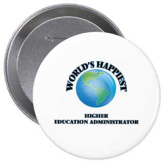World's Happiest Higher Education Administrator 4 Inch Round Button