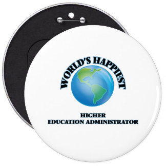 World's Happiest Higher Education Administrator 6 Inch Round Button